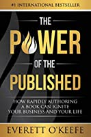 The Power of the Published: How Rapidly Authoring a Book Can Ignite Your Business and Your Life