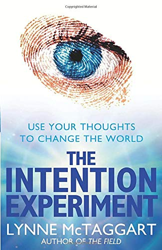 THE INTENTION EXPERIMENT: Use Your Thoughts to Change the Worl