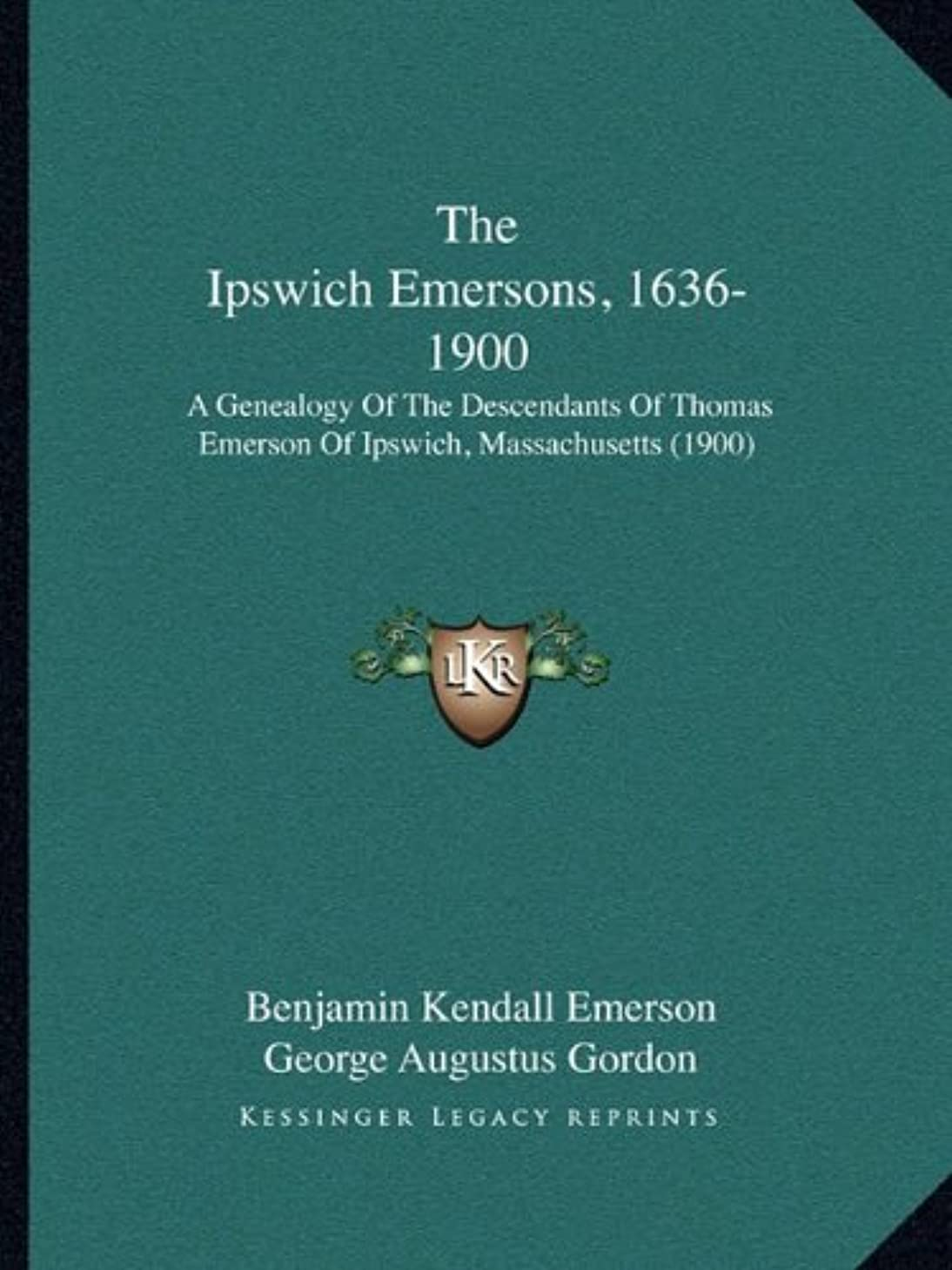 The Ipswich Emersons, 1636-1900: A Genealogy Of The Descendants Of Thomas Emerson Of Ipswich, Massachusetts (1900)