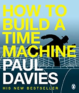 How to Build a Time Machine by [Paul Davies]