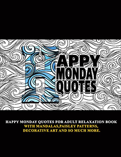 Happy Monday Quotes: For Adult Relaxation Book With Mandalas,Paisley Patterns,Decorative Art and so much more (English Edition)