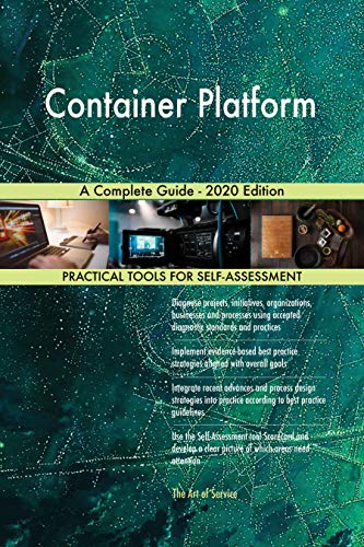 Container Platform A Complete Guide - 2020 Edition (English Edition)