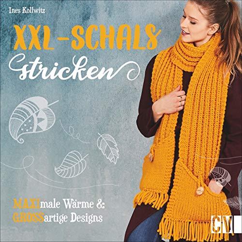 XXL-Schals stricken. MAXImale Wärme & GROSSartige Designs. Stylische Schals für maximale Wärme ganz einfach selbst gestalten.