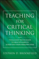 Teaching for Critical Thinking: Tools and Techniques to Help Students Question Their Assumptions (Jossey Bass: Adult & Continuing Education)