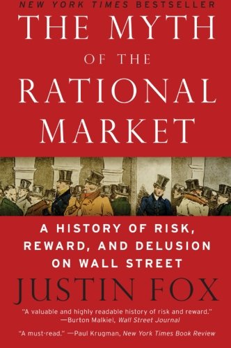 The Myth of the Rational Market: A History of Risk, Reward, and Delusion on Wall Street