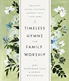 Timeless Hymns for Family Worship: Bringing Gospel-Centered Moments into Your Home (English Edition)