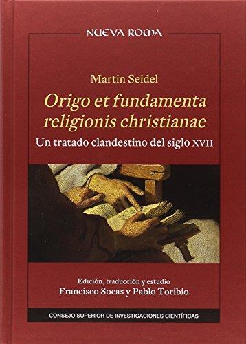 Martin Seidel : origo et fundamenta religionis christianae : un tratado clandestino del siglo XVII (Nueva Roma, Band 46)