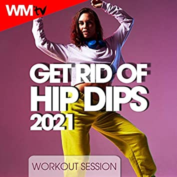 Get Rid Of Hip Dips 2021 Workout Session (60 Minutes Non-Stop Mixed Compilation for Fitness & Workout 128 Bpm / 32 Count)