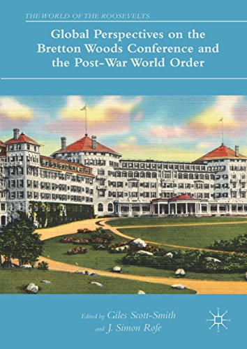 Global Perspectives on the Bretton Woods Conference and the Post-War World Order (The World of the Roosevelts) (English Edition)