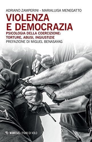 Violenza e democrazia. Psicologia della coercizione: torture, abusi, ingiustizie