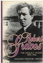 Robert Graves: The Assault Heroic 1895-1926 (v. 1)