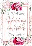 Wedding Wishes - Vernunft oder Liebe: (Liebesroman)