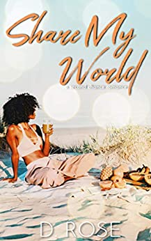 Share My World: a second chance romance by [D. Rose]