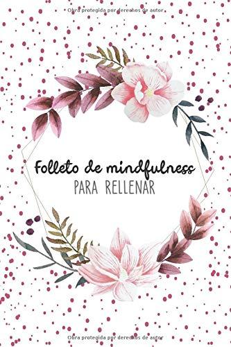 Folleto de mindfulness para rellenar: Más gratitud I autorreflexión I consciencia I felicidad I pensamientos positivos I serenidad I vivir en el aquí ... I gestión del estrés I concentración I