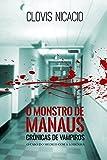 O monstro de Manaus: O caso do medico com a loirinha (Cronicas de Vampiros Livro 2) (Portuguese Edition)