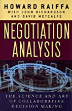 By Howard Raiffa - Negotiation Analysis: The Science and Art of Collaborative Decision Making: 1st (first) Edition
