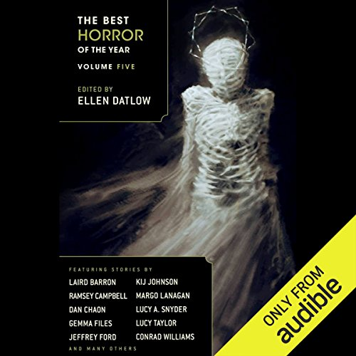 The Best Horror of the Year Volume Five                   By:                                                                                                                                 Margo Lanagan,                                                                                        Ellen Datlow - editor,                                                                                        Ramsey Campbell,                   and others                          Narrated by:                                                                                                                                 Daniel Thomas May                      Length: 16 hrs and 8 mins     93 ratings     Overall 3.9
