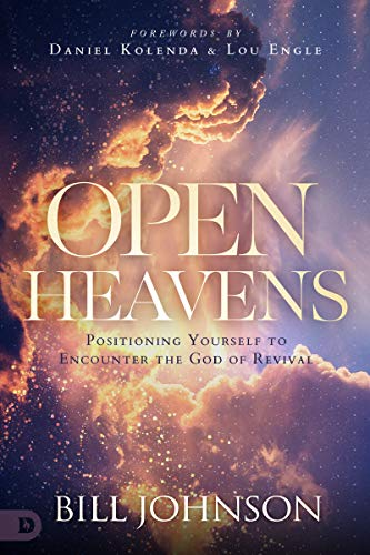 Open Heavens: Position Yourself to Encounter the God of Revival (English Edition)