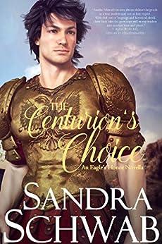 The Centurion's Choice: An Eagle's Honor Novella by [Sandra Schwab]
