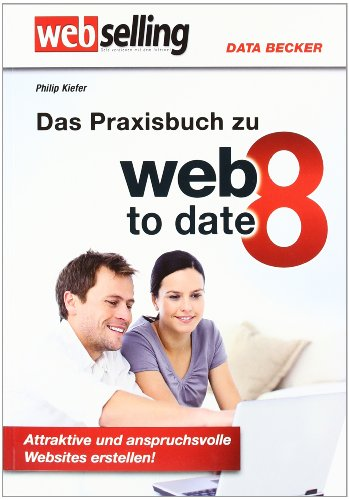 Webselling: Das Praxisbuch zu web to date 8: Attraktive und anspruchsvolle Websites erstellen!
