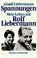 Spannungen. Mein Leben mit Rolf Liebermann