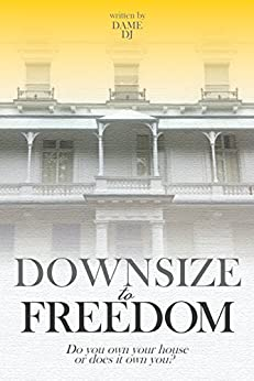 DOWNSIZE to FREEDOM: Part 1 by [written by Dame DJ]