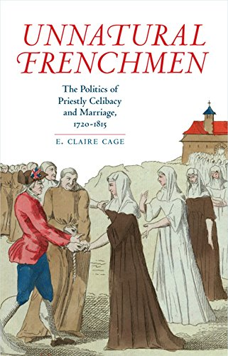 Unnatural Frenchmen: The Politics of Priestly Celibacy and Marriage, 1720-1815