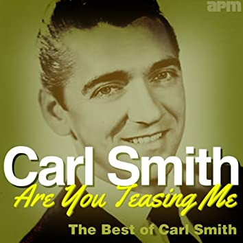 Are You Teasing Me - The Best of Carl Smith