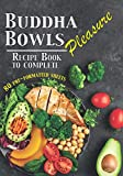 Buddha Bowls Pleasure Recipe Book to Complete: 80 pre-formatted sheets Recipe book to be filled inBowlcake Poke bowl and all your bowls recipesLarge formats