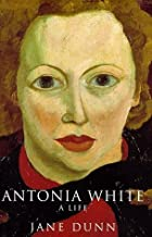 ANTONIA WHITE: A LIFE by ANTONIA BIOGRAPHY BY JANE DUNN WHITE (1998-05-03)