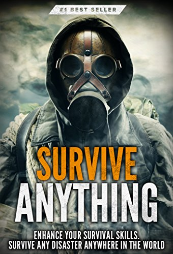 Survival: Survive ANYTHING - The Ultimate Prepping and Survival Guide to Perfect Your Survival Skills and Survive ANY Disaster, ANYWHERE in the World! by [Beau Griffin]