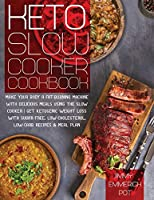 Keto Slow Cooker Cookbook: Make Your Body a Fat-Burning Machine with Delicious Meals Using the Slow Cooker - Get Ketogenic Weight Loss With Sugar-Free, Low-Cholesterol, Low-Carb Recipes & Meal Plan