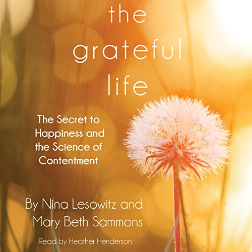 The Grateful Life     The Secret to Happiness and the Science of Contentment              De :                                                                                                                                 Nina Lesowitz,                                                                                        Mary Beth Sammons                               Lu par :                                                                                                                                 Heather Henderson                      Durée : 6 h et 17 min     Pas de notations     Global 0,0