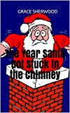 The Year Santa Got Stuck in the Chimney