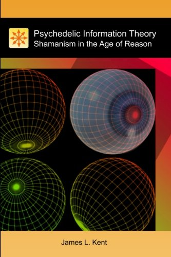 Compare Textbook Prices for Psychedelic Information Theory: Shamanism in the Age of Reason 1st Edition ISBN 0884939365054 by Kent, James L.