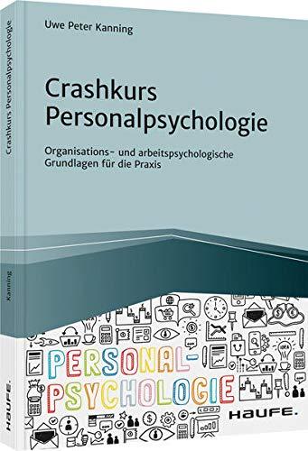 Crashkurs Personalpsychologie: Organisations- und arbeitspsychologische Grundlagen für die Praxis (Haufe Fachbuch)