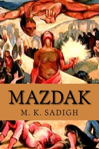 Mazdak: This book is an epic composition of Persian poems: translated in English and French: about four outstanding  Iranian historical movements: ... Zarathusteranism, Manicheism and Mazdakites.