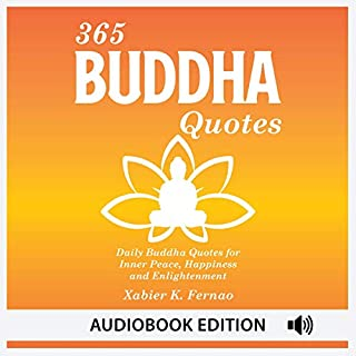 365 Buddha Quotes     Daily Buddha Quotes for Inner Peace, Happiness, and Enlightenment              By:                                                                                                                                 Xabier K. Fernao                               Narrated by:                                                                                                                                 Frank DiPiazza                      Length: 1 hr and 15 mins     27 ratings     Overall 5.0