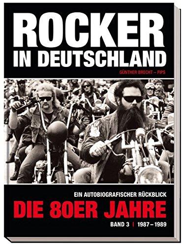 Rocker in Deutschland – Die 80er Jahre (Band III: 1987 – 1989): Ein autobiografischer Rückblick