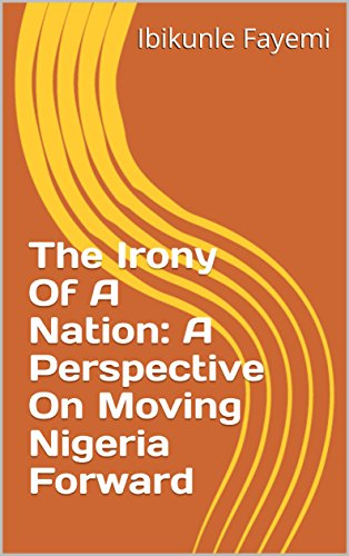 Couverture du livre The Irony Of A Nation: A Perspective On Moving Nigeria Forward (English Edition)