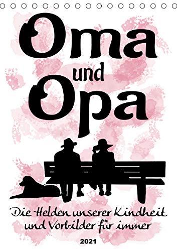 Oma und Opa, die Helden unserer Kindheit (Tischkalender 2021 DIN A5 hoch)