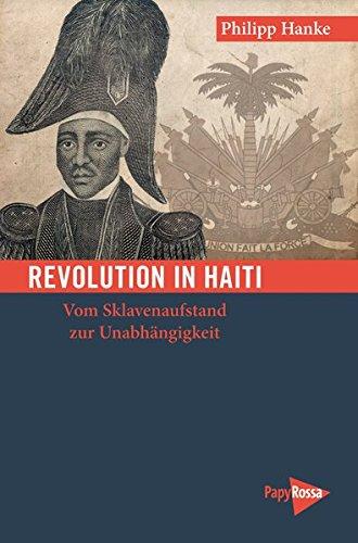 Revolution in Haiti: Vom Sklavenaufstand zur Unabhängigkeit (Neue Kleine Bibliothek)