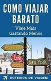 Como Viajar Barato: Viaje Mais, Gastando Menos (Portuguese Edition)