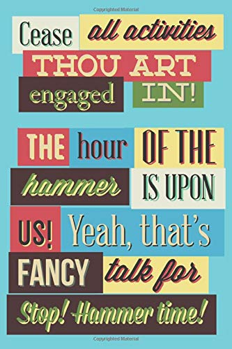 Cease Alle Activities Thou Art Engaged In! Hammer Time!: Lined Journal | Size 6x9 | 120 Pages | Notebook