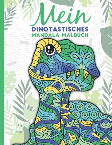 Mein dinotastisches Mandala Malbuch: 50 tolle Dino-Mandalas für Kinder zum Ausmalen und Entspannen.