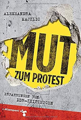 Mut zum Protest: Erfahrungen von DDR-Zeitzeugen
