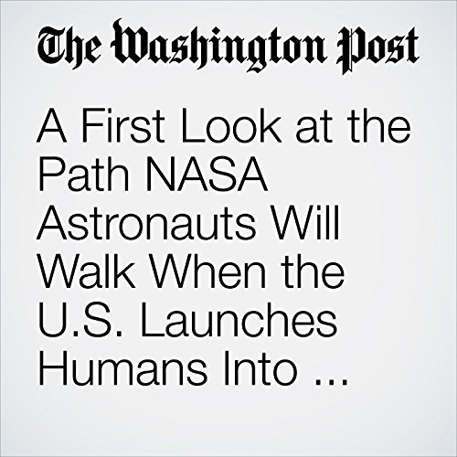 A First Look at the Path NASA Astronauts Will Walk When the U.S. Launches Humans Into Space Again audiobook cover art