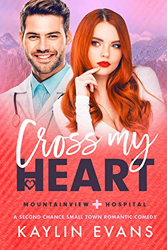 Cross My Heart: A Second Chance Small Town Medical Romance (Mountainview Hospital Book 1) (English Edition)