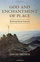 God and Enchantment of Place: Reclaiming Human Experience