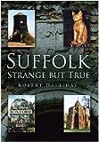 Suffolk: Strange But True